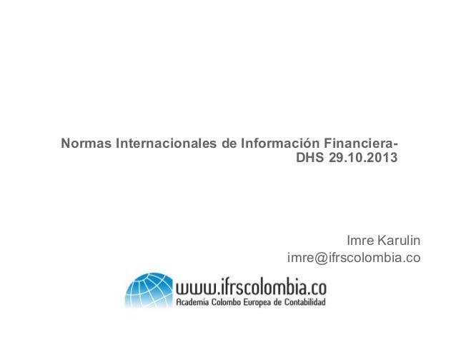 Normas Internacionales de Información FinancieraDHS 29.10.2013  Imre Karulin imre@ifrscolombia.co