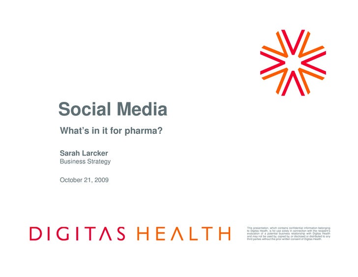 Social Media What's in it for pharma?  Sarah Larcker Business Strategy  October 21, 2009                                Th...