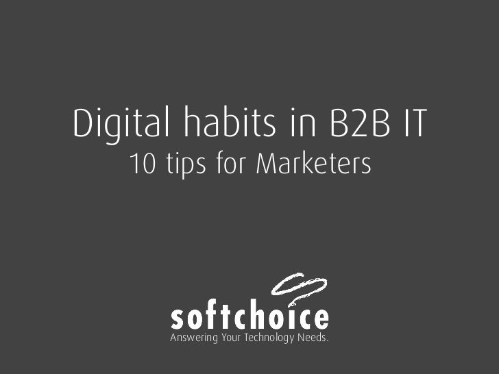 Digital Habits in B2B IT: 10 TIps for Marketers