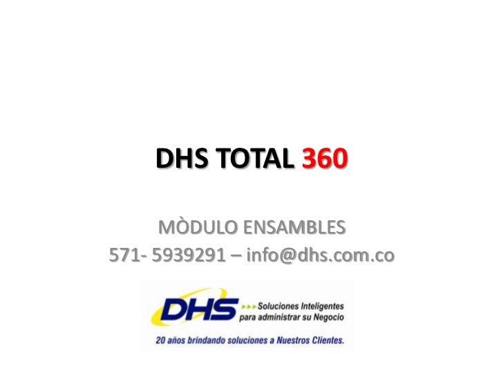 DHS TOTAL 360<br />MÒDULO ENSAMBLES<br />571- 5939291 – info@dhs.com.co<br />