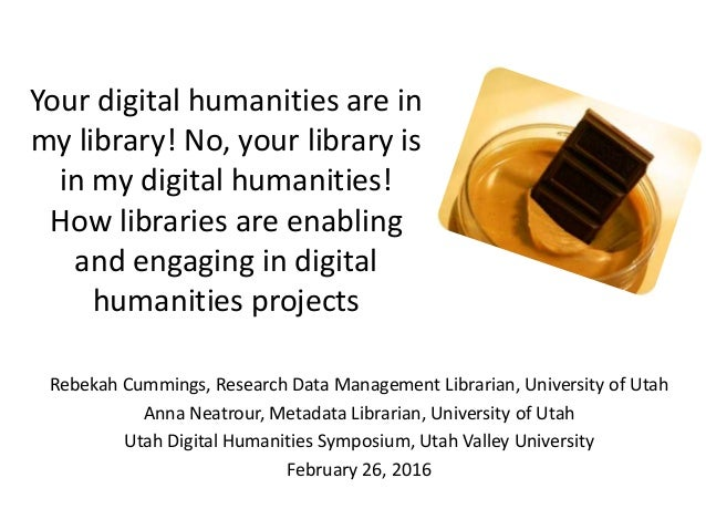 Your digital humanities are in my library! No, your library is in my digital humanities! How libraries are enabling and en...