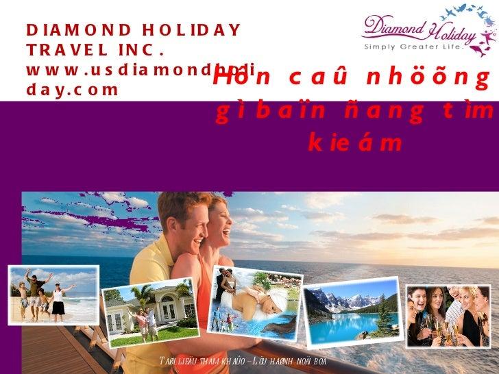 DIAMOND HOLIDAY TRAVEL INC. www.usdiamondholiday.com Taøi lieäu tham khaûo – Löu haønh noäi boä Hôn caû nhöõng gì baïn ñan...
