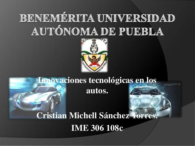 Innovaciones tecnológicas en los            autos.Cristian Michell Sánchez Torres.         IME 306 108c