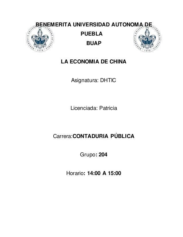 BENEMERITA UNIVERSIDAD AUTONOMA DE PUEBLA BUAP LA ECONOMIA DE CHINA Asignatura: DHTIC Licenciada: Patricia Carrera:CONTADU...
