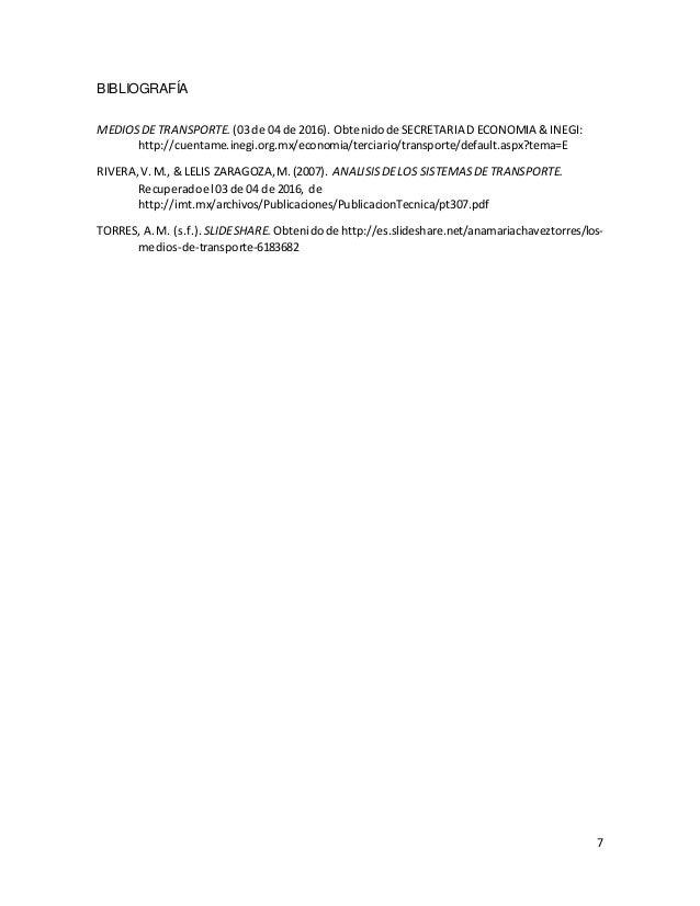7 BIBLIOGRAFÍA MEDIOSDE TRANSPORTE. (03 de 04 de 2016). Obtenidode SECRETARIA D ECONOMIA & INEGI: http://cuentame.inegi.or...