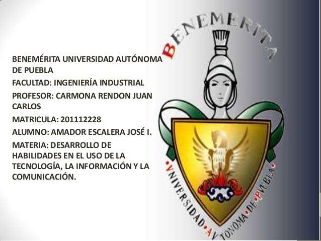 BENEMÉRITA UNIVERSIDAD AUTÓNOMADE PUEBLAFACULTAD: INGENIERÍA INDUSTRIALPROFESOR: CARMONA RENDON JUANCARLOSMATRICULA: 20111...