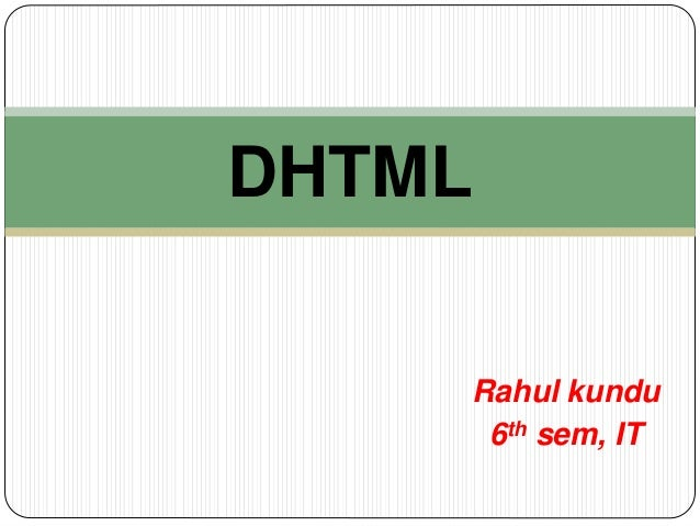 Rahul kundu 6th sem, IT DHTML