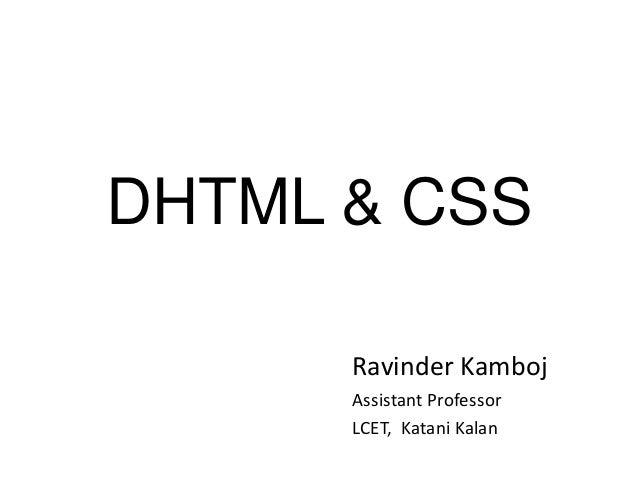 DHTML & CSS Ravinder Kamboj Assistant Professor LCET, Katani Kalan