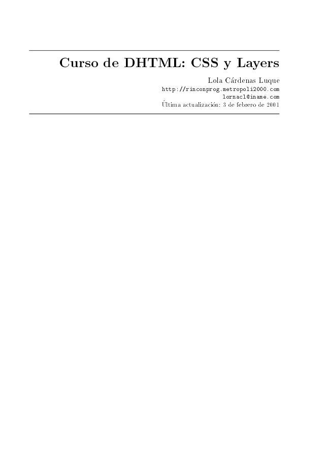 Curso de DHTML: CSS y Layers Lola Cardenas Luque http://rinconprog.metropoli2000.com lornacl@iname.com Ultima actualizacio...