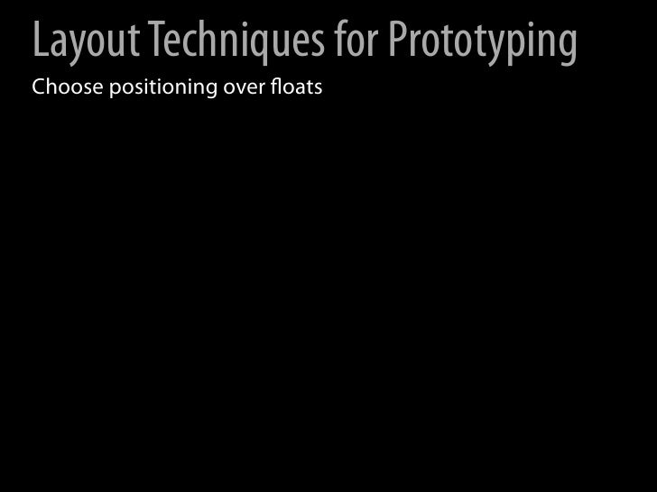Layout Techniques for Prototyping Choose positioning over floats Use a grid layout system