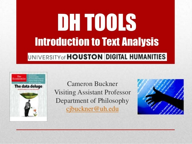 DH TOOLSIntroduction to Text Analysis         Cameron Buckner    Visiting Assistant Professor    Department of Philosophy ...
