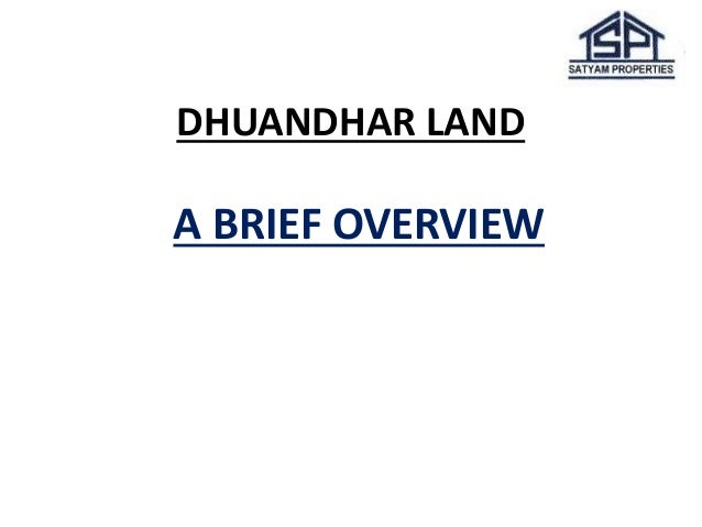 DHUANDHAR LAND  A BRIEF OVERVIEW