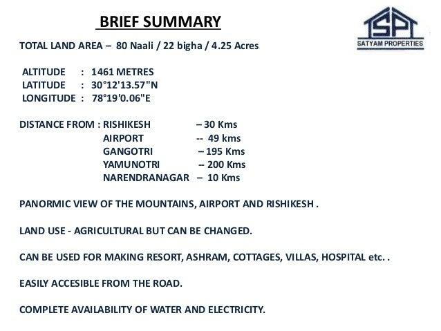 "BRIEF SUMMARY  TOTAL LAND AREA – 80 Naali / 22 bigha / 4.25 Acres  ALTITUDE : 1461 METRES  LATITUDE : 30°12'13.57""N  LONGI..."