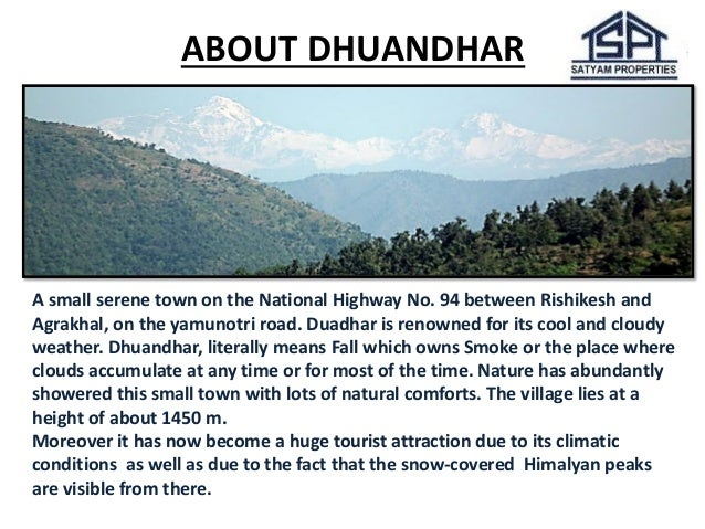 A small serene town on the National Highway No. 94 between Rishikesh and Agrakhal, on the yamunotri road. Duadhar is renow...