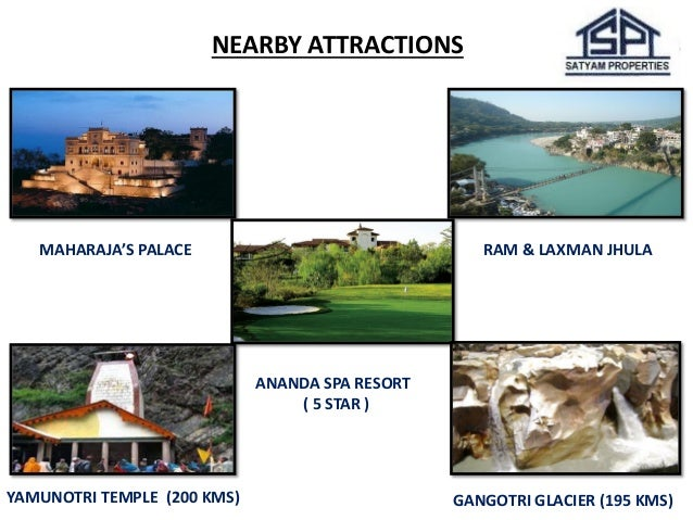 NEARBY ATTRACTIONS  MAHARAJA'S PALACE  RAM & LAXMAN JHULA  ANANDA SPA RESORT  ( 5 STAR )  YAMUNOTRI TEMPLE (200 KMS)  GANG...