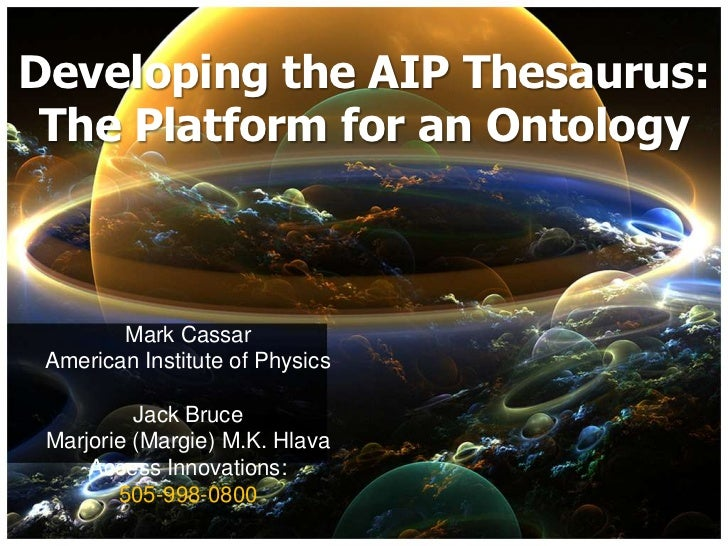 Developing the AIP Thesaurus: The Platform for an Ontology        Mark Cassar American Institute of Physics          Jack ...