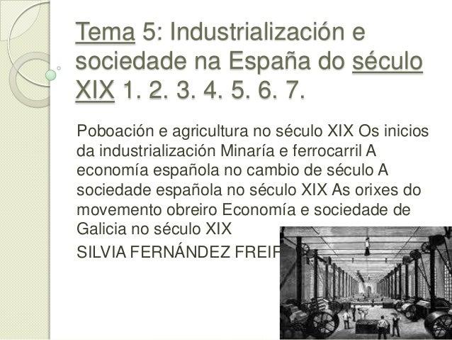 Tema 5: Industrialización e sociedade na España do século XIX 1. 2. 3. 4. 5. 6. 7. Poboación e agricultura no século XIX O...