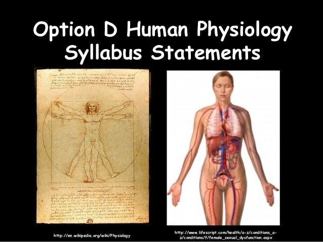 Option D Human PhysiologyOption D Human Physiology Syllabus StatementsSyllabus Statements http://en.wikipedia.org/wiki/Phy...