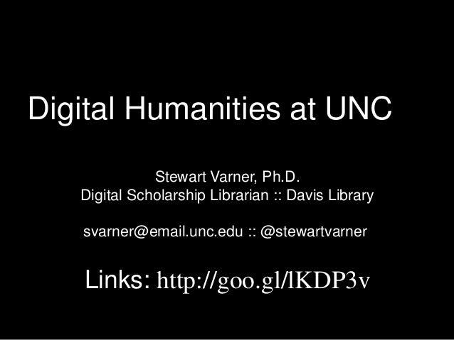 Stewart Varner, Ph.D. Digital Scholarship Librarian :: Davis Library svarner@email.unc.edu :: @stewartvarner Links: http:/...