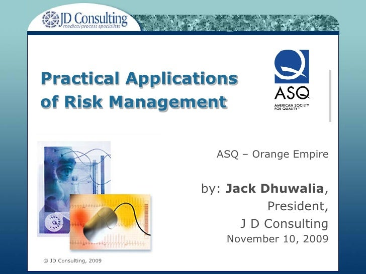 Practical Applications of Risk Management                             ASQ – Orange Empire                           by: Ja...