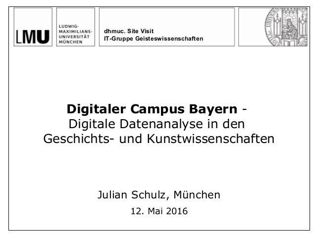 dhmuc. Site Visit IT-Gruppe Geisteswissenschaften Digitaler Campus Bayern - Digitale Datenanalyse in den Geschichts- und K...