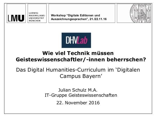Wie viel Technik müssen Geisteswissenschaftler/-innen beherrschen? Das Digital Humanities-Curriculum im 'Digitalen Campus ...