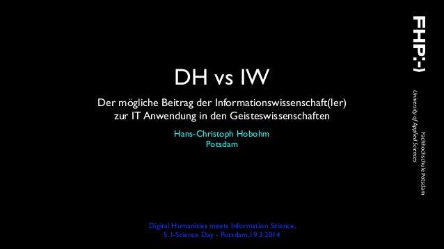 DH vs IW Der mögliche Beitrag der Informationswissenschaft(ler) zur IT Anwendung in den Geisteswissenschaften Digital Huma...