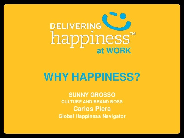 at WORK  WHY HAPPINESS? SUNNY GROSSO CULTURE AND BRAND BOSS  Carlos Piera Global Happiness Navigator