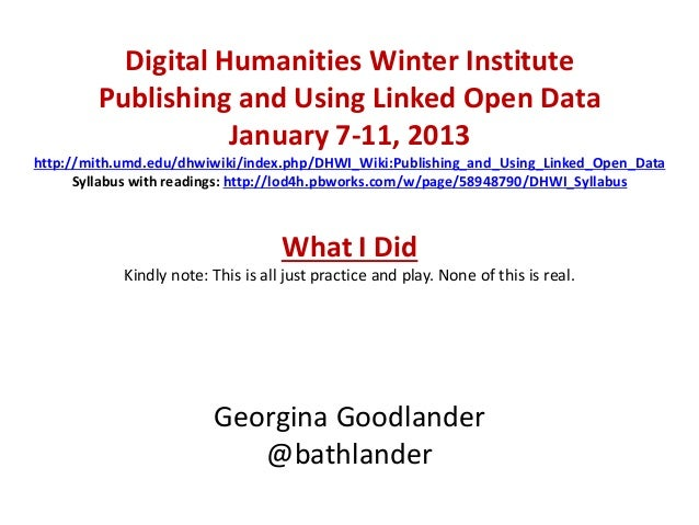 Digital Humanities Winter Institute        Publishing and Using Linked Open Data                   January 7-11, 2013http:...