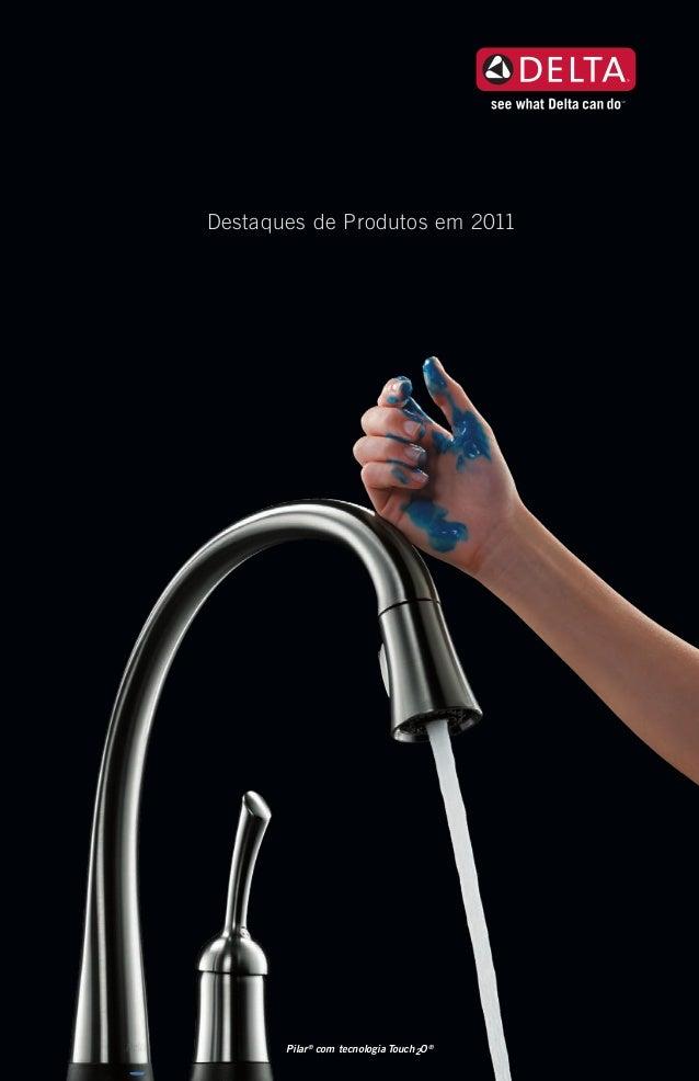 Destaques de Produtos em 2011Pilar®com tecnologia Touch2O®