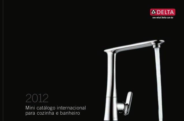 2012Mini catálogo internacionalpara cozinha e banheiroUMA EMPRESA DA MASCODelta Faucet Company55 E. 111th St., P.O. Box 40...