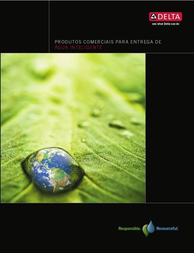 PRODUTOS COMERCIAIS PARA ENTREGA DEÁGUA INTELIGENTEUMA EMPRESA DA MASCODelta Faucet Company55 E. 111th St., P.O. Box 40980...