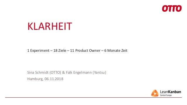 KLARHEIT 1 Experiment – 18 Ziele – 11 Product Owner – 6 Monate Zeit Sina Schmidt (OTTO) & Falk Engelmann (Yantsu) Hamburg,...