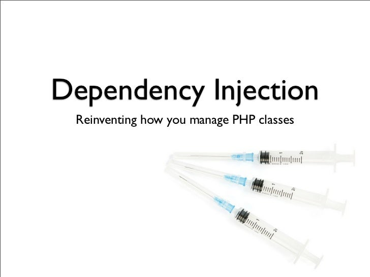 Dependency Injection Reinventing how you manage PHP classes