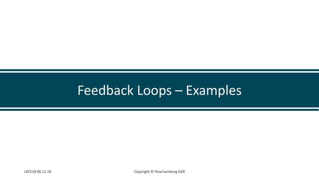 LKCE18 06.11.18 Copyright © flow.hamburg GbR Feedback Loops – Examples