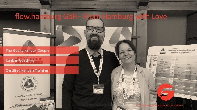 flow.hamburg GbR– From Hamburg with Love PLAN SYSTEMS. MANAGE WORK. LEAD PEOPLE. The Geeky Kanban Couple Kanban Coaching C...