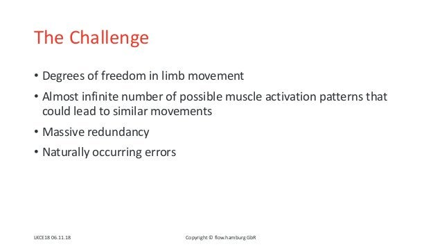 The Challenge • Degrees of freedom in limb movement • Almost infinite number of possible muscle activation patterns that c...