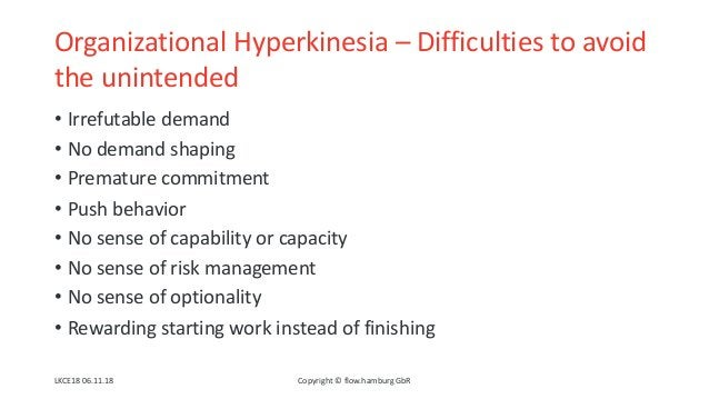 Organizational Hyperkinesia – Difficulties to avoid the unintended • Irrefutable demand • No demand shaping • Premature co...