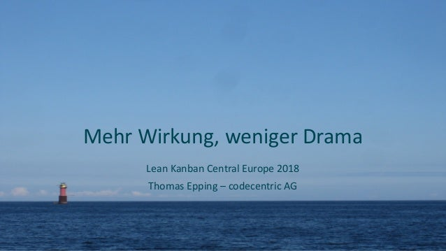 Mehr Wirkung, weniger Drama Lean Kanban Central Europe 2018 Thomas Epping – codecentric AG
