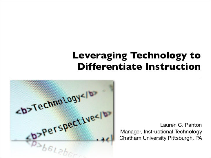 Leveraging Technology to  Differentiate Instruction                              Lauren C. Panton          Manager, Instru...