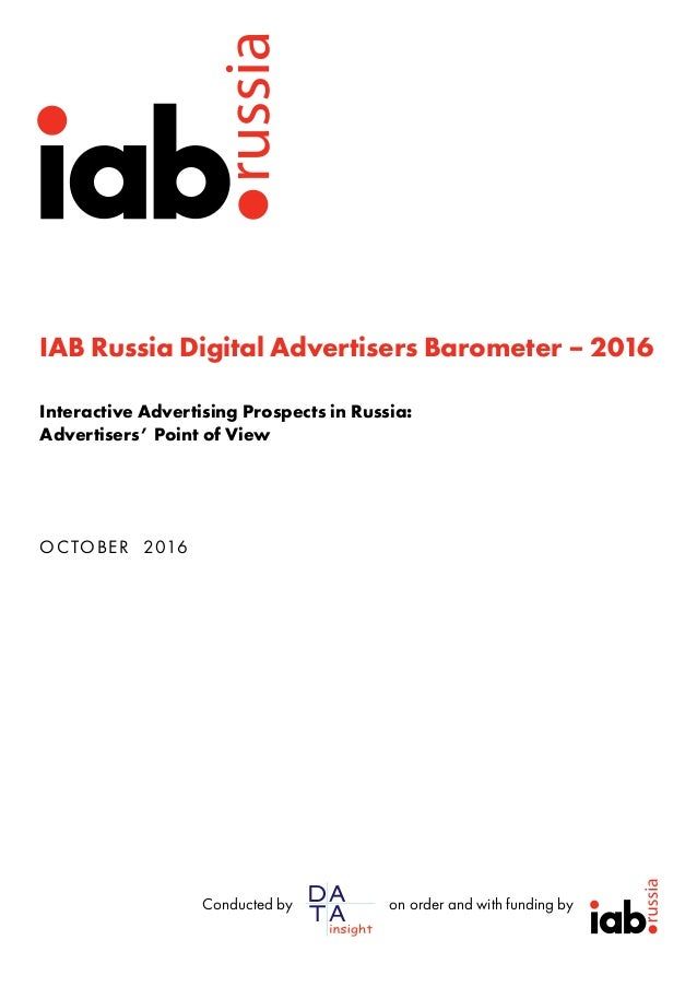 IAB Russia Digital Advertisers Barometer – 2016 Interactive Advertising Prospects in Russia: Advertisers' Point of View OC...