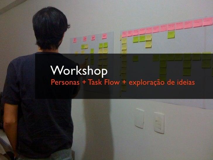 WorkshopPersonas + Task Flow + exploração de ideias