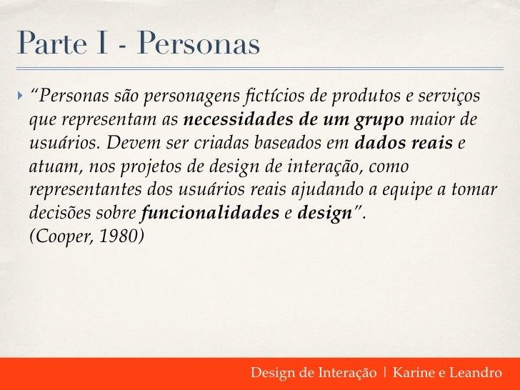 """Parte I - Personas‣ """"Personas são personagens fictícios de produtos e serviços que representam as necessidades de um grupo ..."""