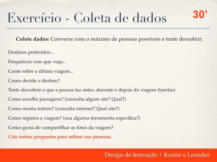 Exercício - Coleta de dados                                                      30'   Colete dados: Converse com o máximo...