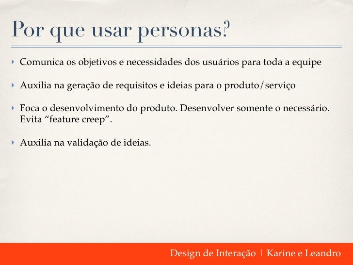 Por que usar personas?‣ Comunica os objetivos e necessidades dos usuários para toda a equipe‣ Auxilia na geração de requis...