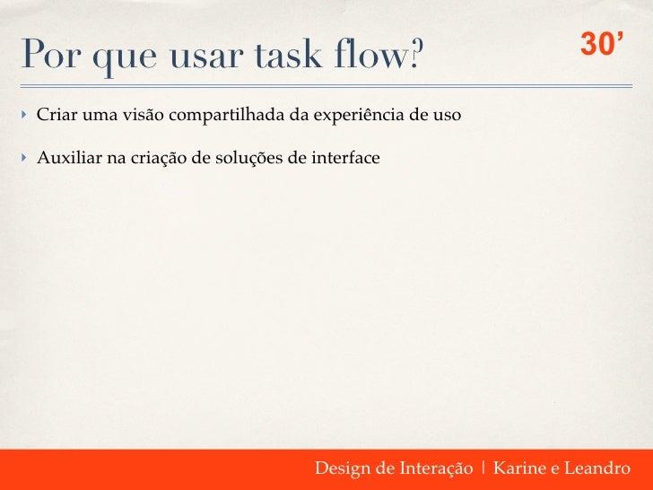 Por que usar task flow?                                             30'‣ Criar uma visão compartilhada da experiência de u...