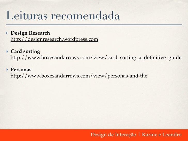 Leituras recomendada‣ Design Research http://designresearch.wordpress.com‣ Card sorting http://www.boxesandarrows.com/view...