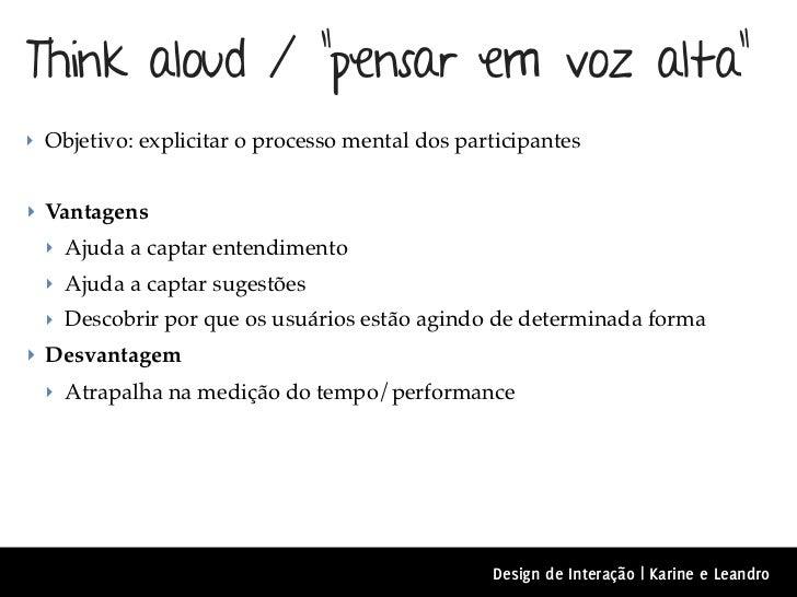 """Think aloud / """"pensar em voz alta""""‣ Objetivo: explicitar o processo mental dos participantes‣ Vantagens  ‣ Ajuda a captar ..."""