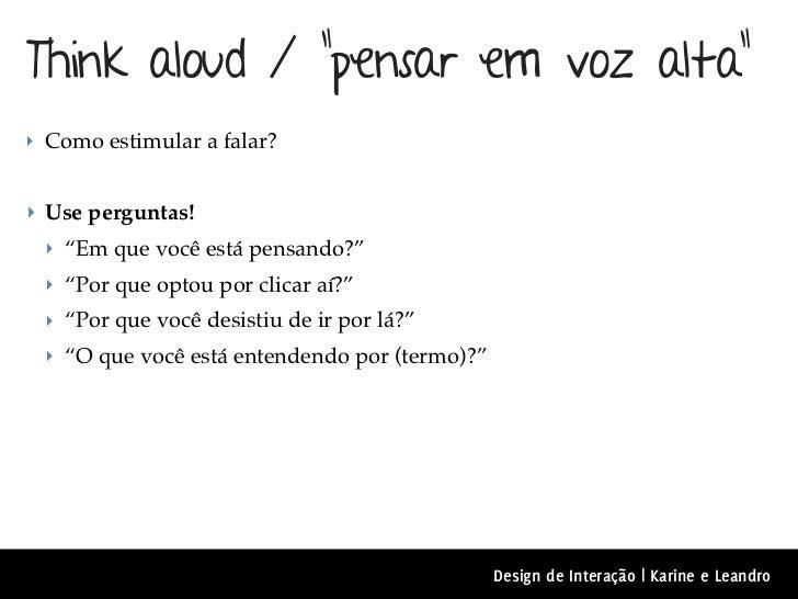 """Think aloud / """"pensar em voz alta""""‣ Como estimular a falar?‣ Use perguntas! ‣ """"Em que você está pensando?"""" ‣ """"Por que opto..."""