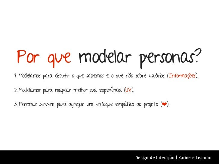 Por que modelar personas?1. Modelamos para discutir o que sabemos e o que não sobre usuários (Informações).2. Modelamos pa...